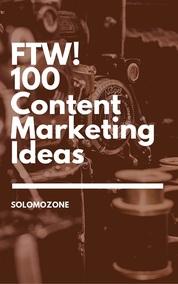 FTW! 100 Content Marketing Ideas