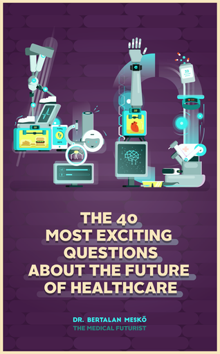 The 40 Most Exciting Questions About The Future of Healthcare