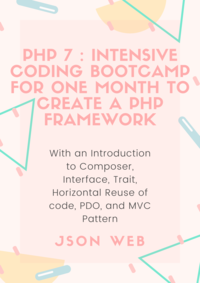 PHP 7 : Intensive Coding Bootcamp For One Month to Create a PHP Framework