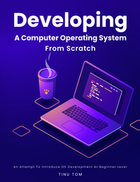 Developing A Computer Operating System From Scratch