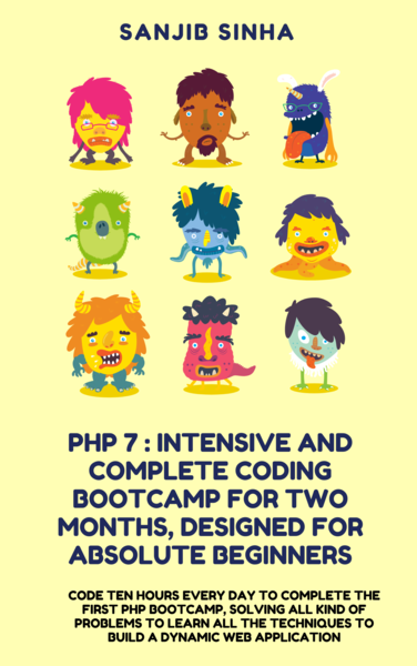 PHP 7 : Intensive and Complete Coding Bootcamp For Two Months, Designed for Absolute Beginners