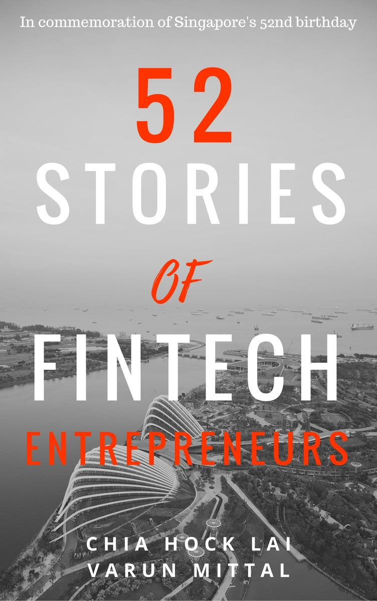 52 Stories of FinTech… by Chia Hock Lai et al  [PDF/iPad/Kindle]