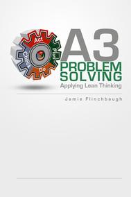 A3 Problem Solving: Applying Lean Thinking