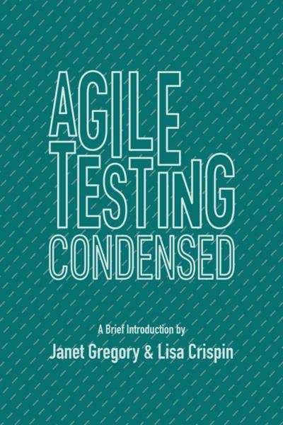 Agile Testing Condensed: