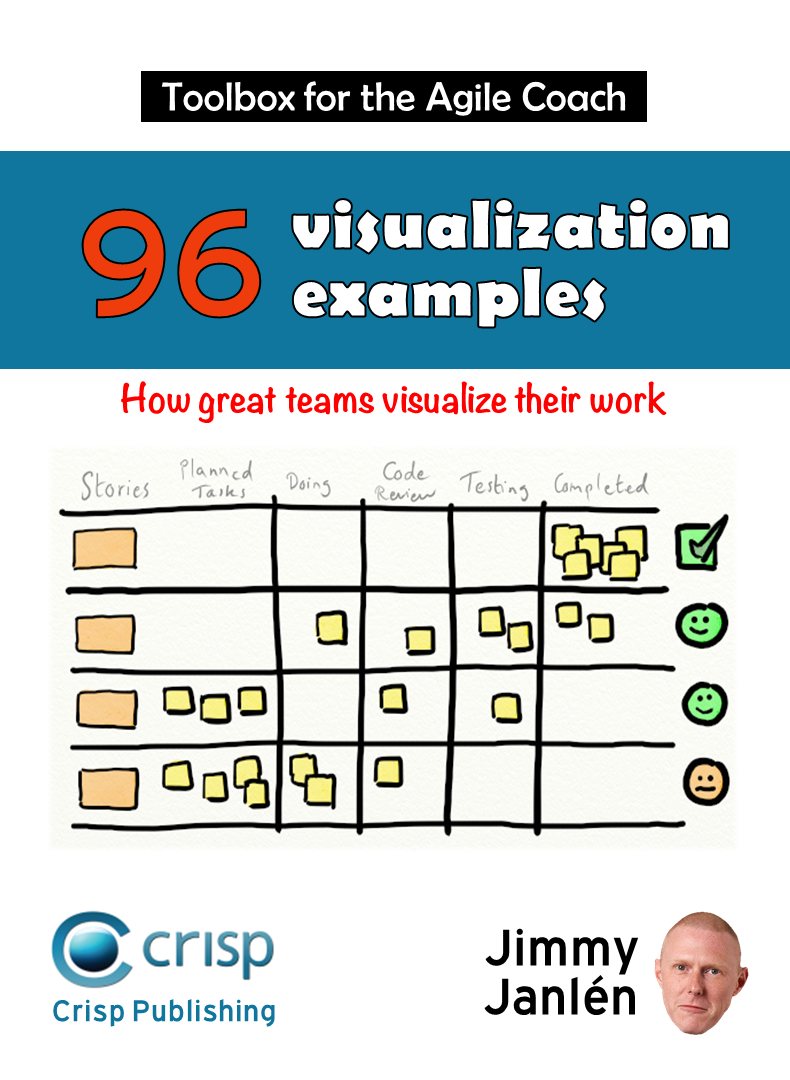 Toolbox for the Agile Coach - Visualization Examples: How great teams visualize their work by Jimmy Janlén