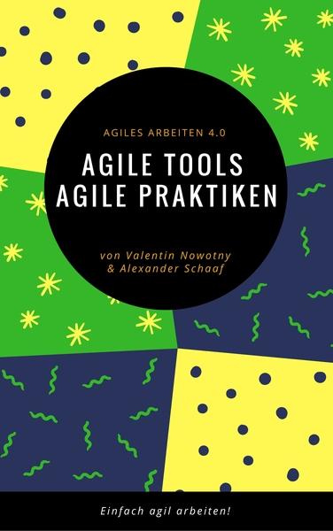Agile Tools, agile Praktiken: Agiles Arbeiten 4.0