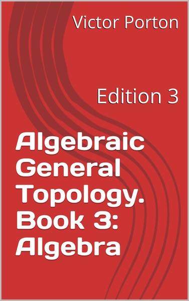 Algebraic General Topology: Book 3: Algebra