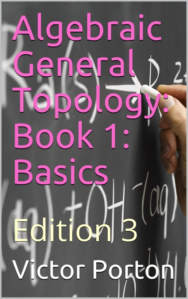 Algebraic General Topology: Book 1: Basics