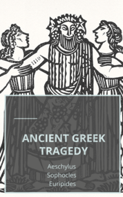 Ancient Greek Tragedy: Aeschylus, Sophocles, Euripides