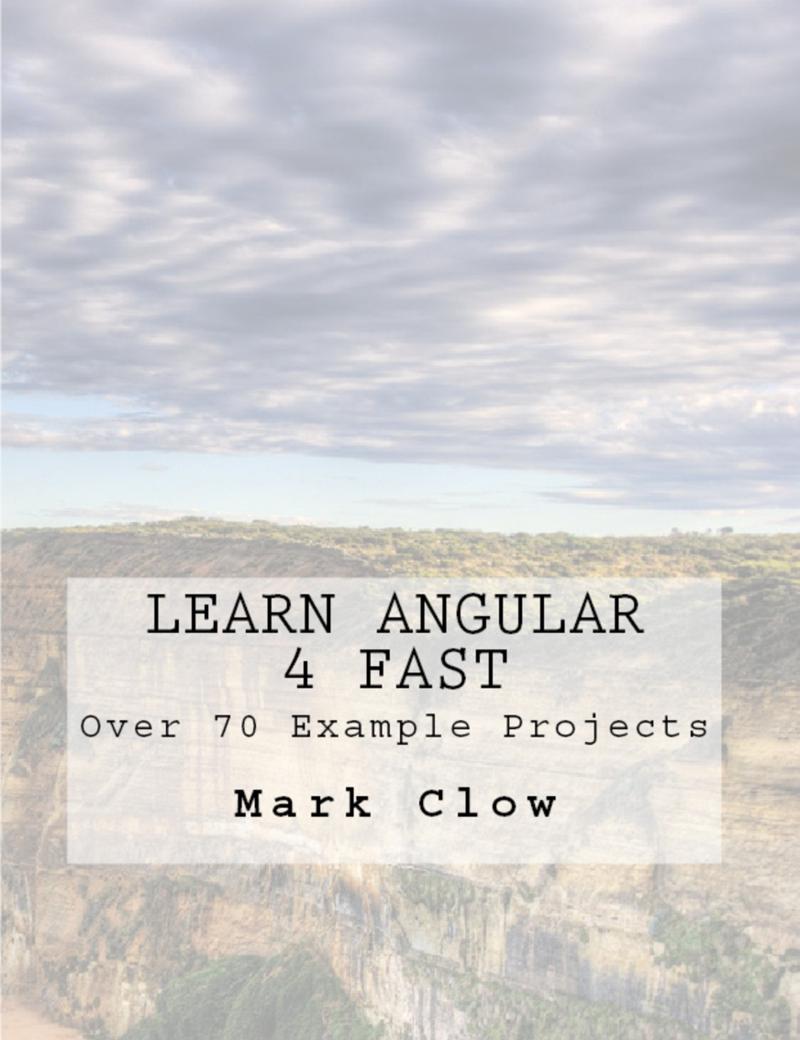 Learn Angular 4 Fast… by Mark Clow [Leanpub PDF/iPad/Kindle]