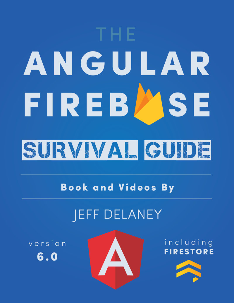 Angular Firebase Survival Guide by Jeff Delaney [PDF/iPad/Kindle]