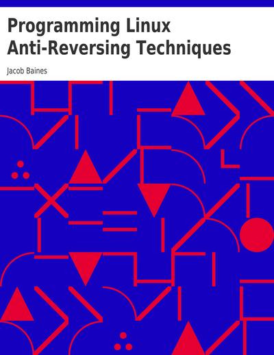 Programming Linux Anti-Reversing Techniques