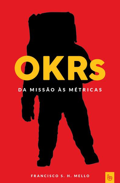 OKRs, da Missão às Métricas