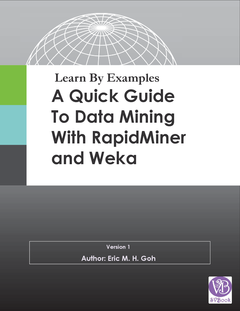 A Quick Guide to Data Mining using RapidMiner and Weka
