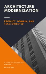 Architecture Modernization: Product, Domain, & Team-Oriented