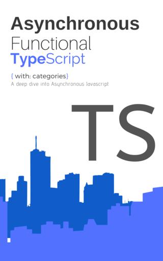 Asynchronous Functional TypeScript