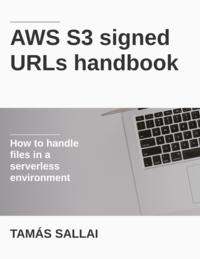AWS S3 signed URLs handbook