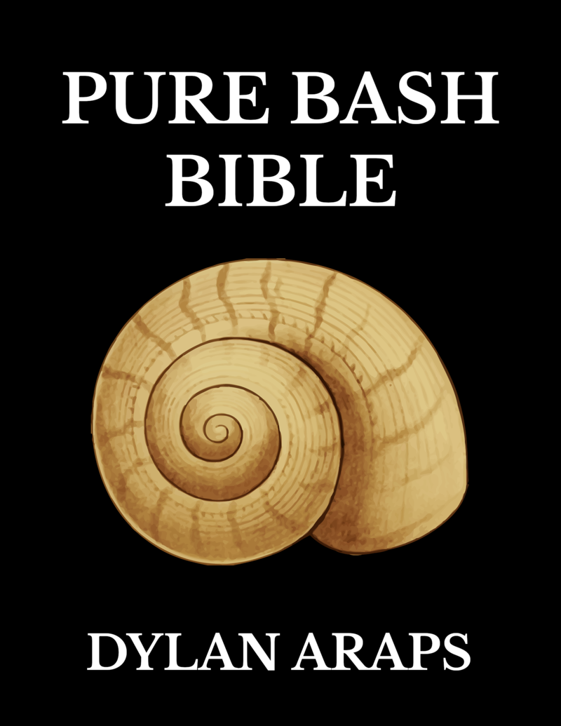 Pure Bash Bible by Dylan Araps [Leanpub PDF/iPad/Kindle]