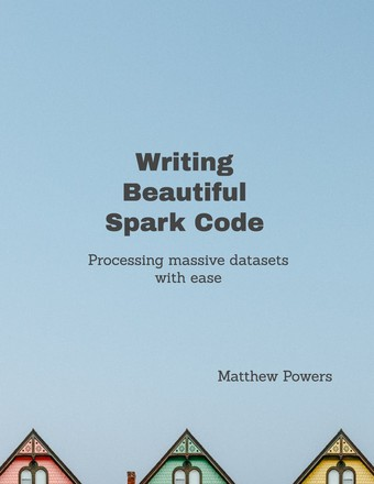 Writing Beautiful Apache Spark Code