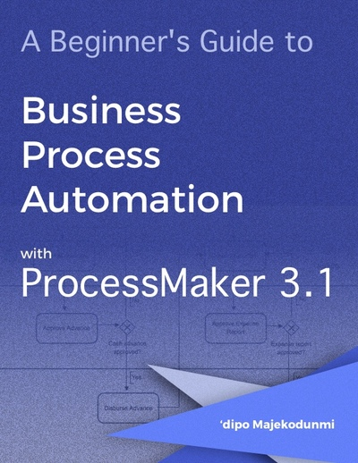 A Beginner's Guide to Business Process Automation with ProcessMaker 3.1