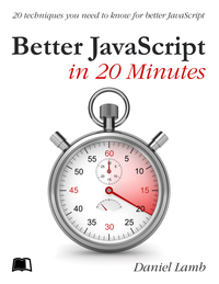 Better JavaScript in 20 Minutes