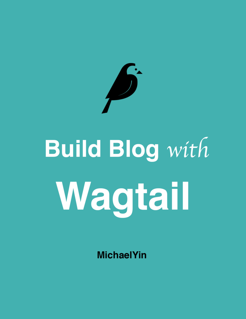 Build Blog With Wagtail… by MichaelYin [Leanpub PDF/iPad/Kindle]