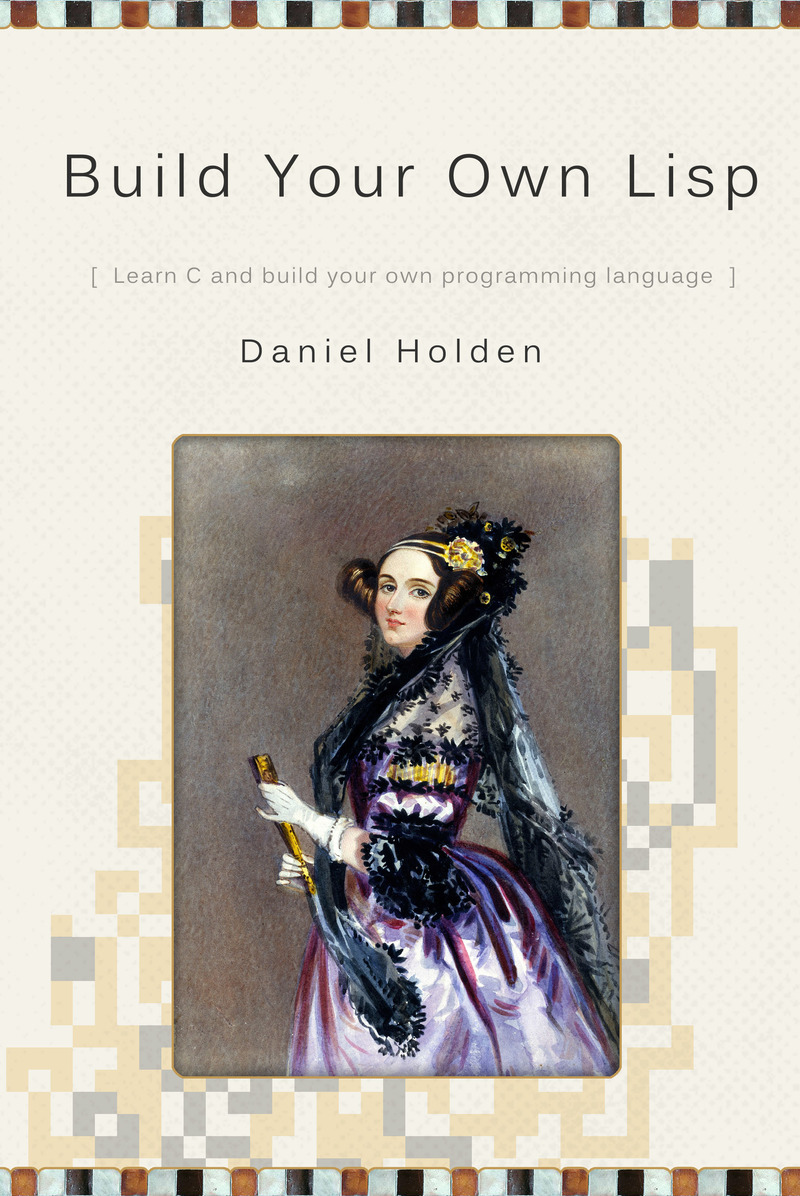 Build Your Own Lisp by Daniel Holden [Leanpub PDF/iPad/Kindle]