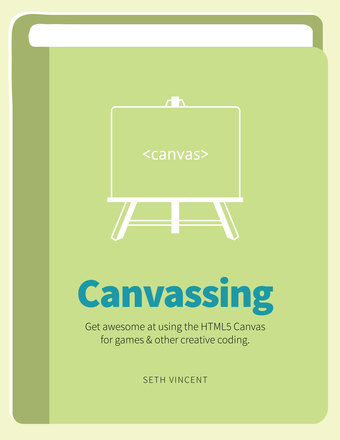 Canvassing: Get awesome at using the HTML5 canvas