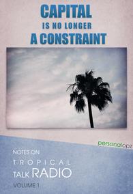 Capital is No Longer a Constraint