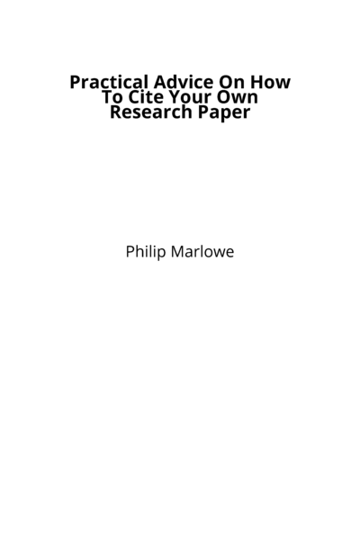 Practical Advice On How To Cite Your Own Research Paper