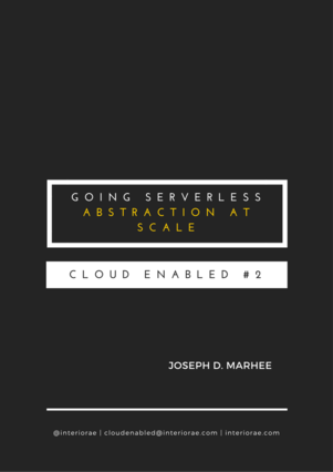 Cloud Enabled #2: Going Serverless, Abstraction at Scale