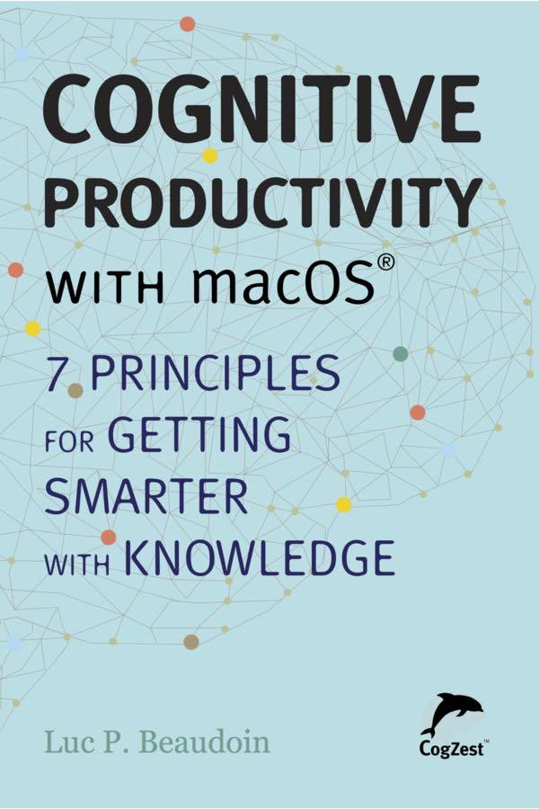 Cognitive Productivity with macOS®: 7 Principles for Getting Smarter with Knowledge by Luc P. Beaudoin