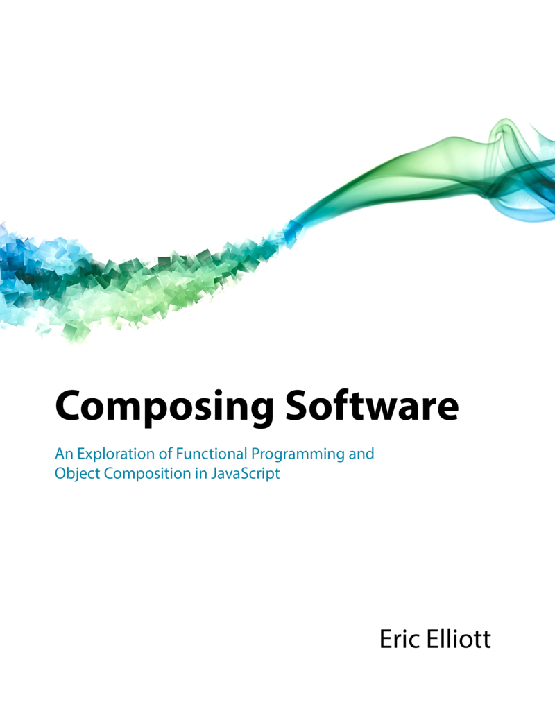 Composing Software by Eric Elliott [Leanpub PDF/iPad/Kindle]