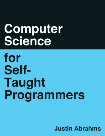 Computer Science for Self-Taught Programmers
