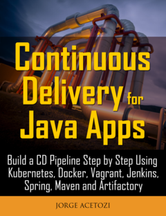 Continuous Delivery for Java Apps: Kubernetes and Jenkins in Practice
