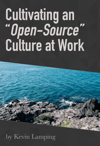 """Cultivating an """"Open-Source"""" Culture at Work"""