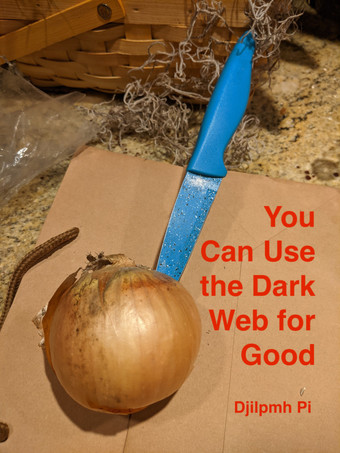 You Can Use The Dark Web For Good