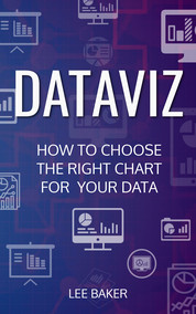 DataViz: How to Choose the Right Chart for Your Data