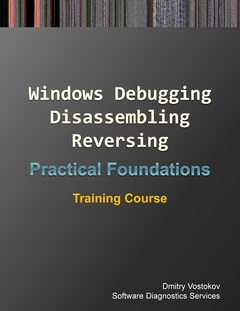 Practical Foundations of Windows Debugging, Disassembling, Reversing