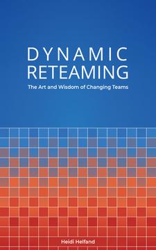 Dynamic Reteaming by Heidi Helfand [Leanpub PDF/iPad/Kindle]