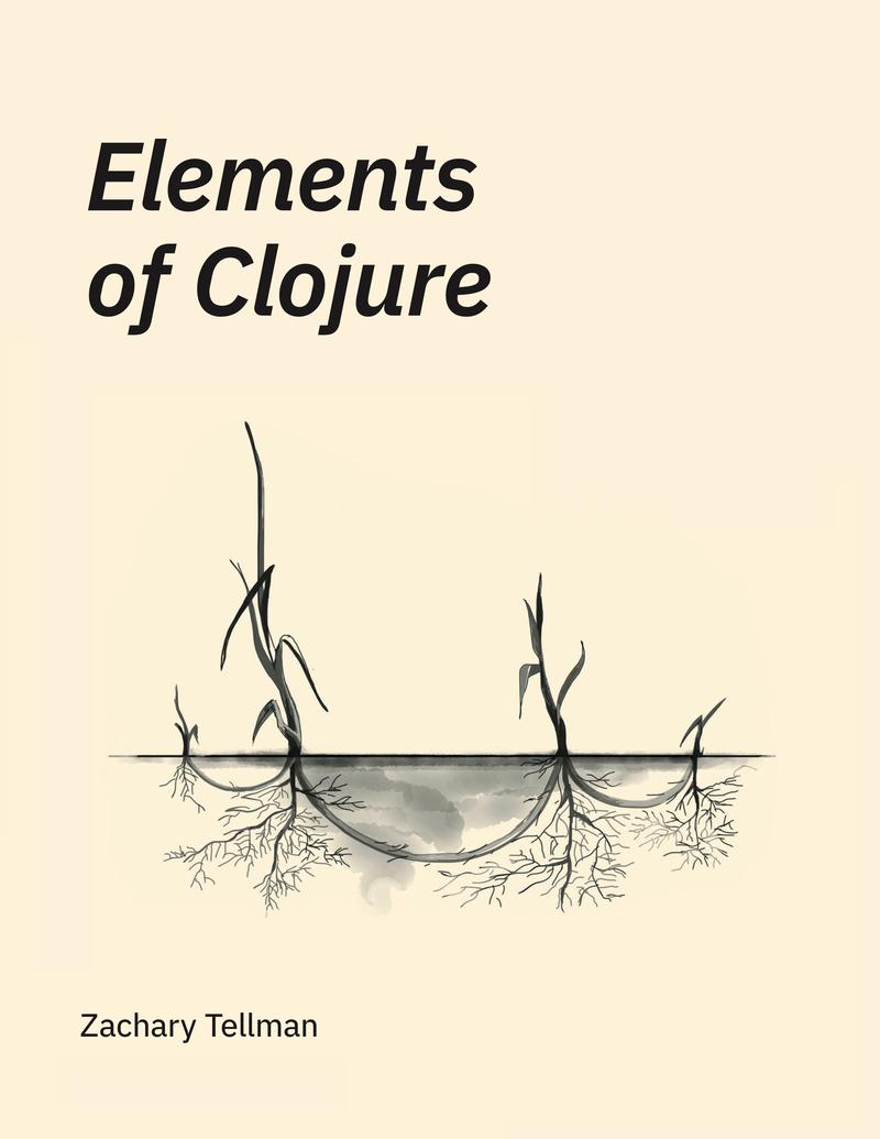 Elements of Clojure by Zachary Tellman [Leanpub PDF/iPad/Kindle]