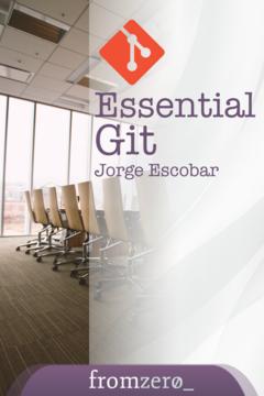 Essential Git by Jorge Escobar [Leanpub PDF/iPad/Kindle]