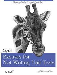 Expert Excuses for Not Writing Unit Tests
