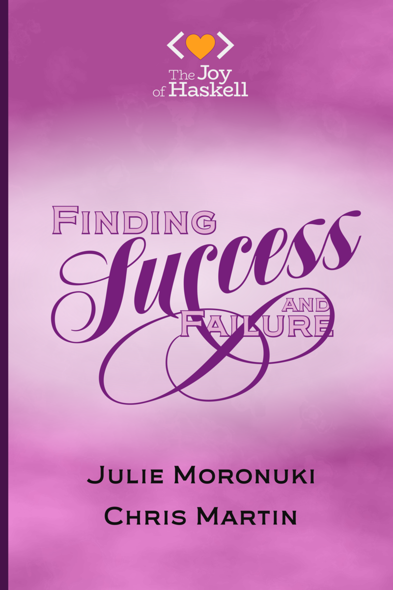 Finding Success (and Failure) in Haskell: Fall in love with applicative functors by Julie Moronuki