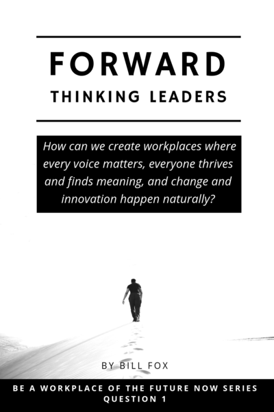 70 Top Leaders on Creating the Forward Thinking Workplace