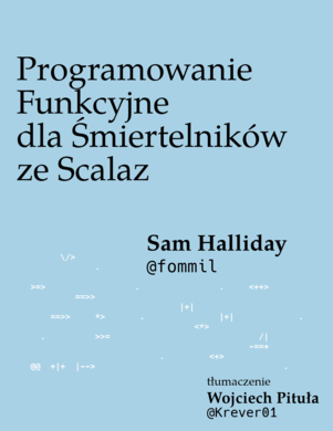 Programowanie Funkcyjne dla Śmiertelników ze Scalaz