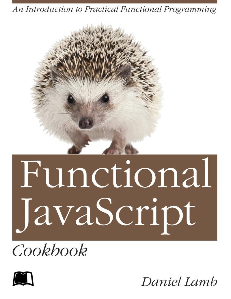 Functional JavaScript… by Daniel Lamb [Leanpub PDF/iPad/Kindle]