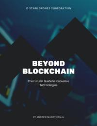 Beyond Blockchain: The Futurist Guide to Innovative Technologies