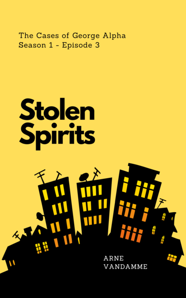 The Cases of George Alpha #3 - Stolen Spirits