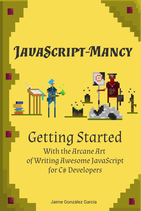 JavaScript-mancy by Jaime González García [PDF/iPad/Kindle]
